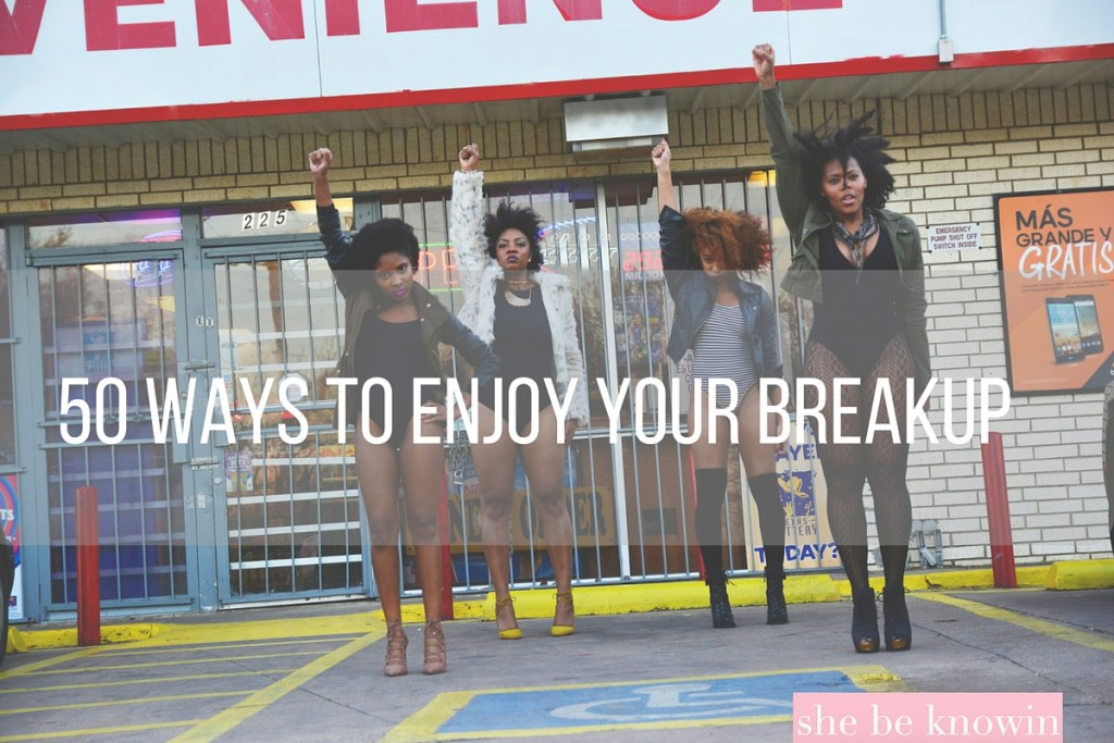 50 Ways to Enjoy Your Breakup